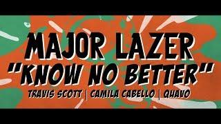Major Lazer - Know No Better [Lyric Video] (ft. Travis Scott, Camila Cabello & Quavo)