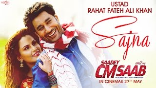 Ustad Rahat Fateh Ali Khan - Sajna (Full Song) | Saadey CM Saab | Latest Punjabi Songs 2016 width=