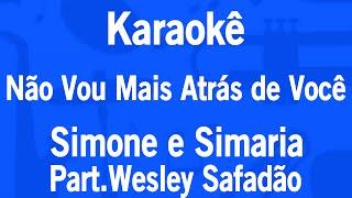 Karaokê Não Vou Mais Atrás de Você - Simone e Simaria Part.Wesley Safadão