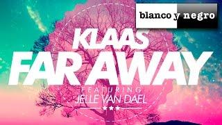 Klaas Feat. Jelle van Dael - Far Away (Deep Mix Edit) Official Audio