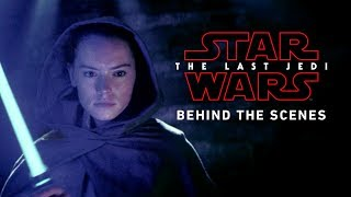 Star Wars: The Last Jedi Behind The Scenes