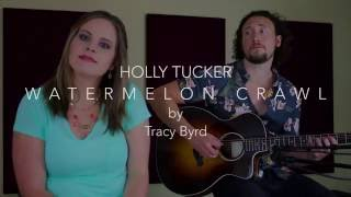 Holly Tucker - Watermelon Crawl (Tracy Byrd cover)