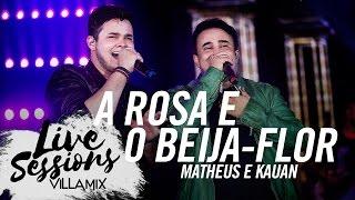 A Rosa e o Beija flor - Matheus e Kauan - Live Sessions - Villa Country SP