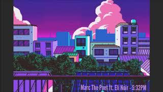 Marc The Poet - 5:32 PM Ft.  Eli Noir
