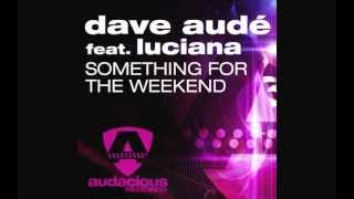 """Dave Audé feat. Luciana """"Something For The Weekend"""" (Sultan & Ned Shepard Radio)"""