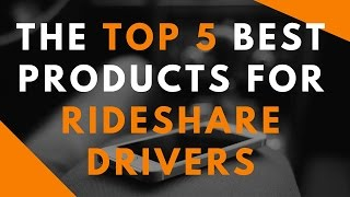 Top 5 Products For Rideshare Drivers