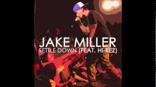 Jake Miller - Settle Down Feat. Hi-Rez