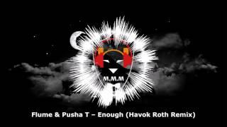 Flume & Pusha T – Enough [Havok Roth Remix]