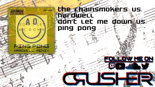 The Chainsmokers vs. Hardwell - Don't Let Me Down vs. Ping Ping (Crusher Radio Edit)