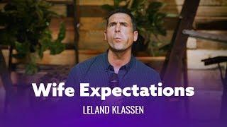When Your Wife Has Expectations. Leland Klassen