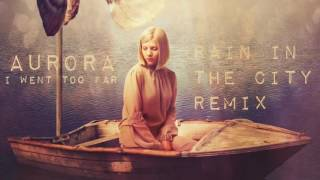 AURORA - I Went Too Far -MELODIC DUBSTEP  (Rain In The City Remix)