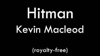 Hitman - Kevin Macleod