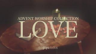 Skit Guys - Advent Worship Collection: Love