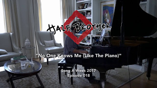 Half Brother - No One Knows Me (Like The Piano) [018]