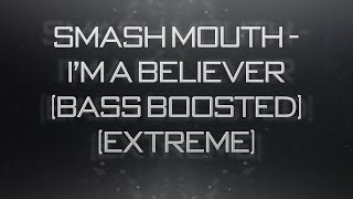 Smash Mouth - I'm A Believer (Bass Boosted) (Extreme)