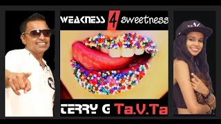 WEAKNESS FOR SWEETNESS TerryG & Ta V Ta (NEW for 2016)
