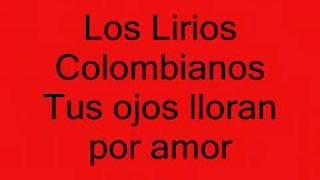 Los Lirios Colombianos ( Tus Ojos Lloran Por Amor )