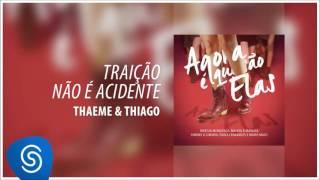 Traição Não é Acidente - Thaeme e Thiago [Agora Que São Elas] (Áudio Oficial)