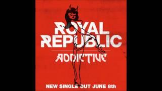 Royal Republic - Addictive