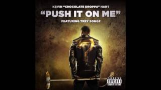 "Kevin Chocolate ""droppa"" Hart ft. Trey Songs - Push it on me"