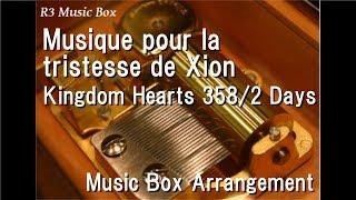 Musique pour la tristesse de Xion/Kingdom Hearts 358/2 Days [Music Box]