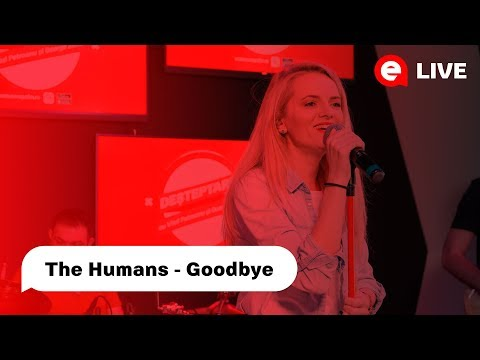 The Humans - Goodbye| LIVE
