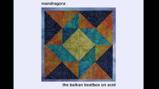 Mandragora - The Balkan Beatbox on Acid