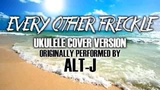 """EVERY OTHER FRECKLE"" BY ALT-J - (UKULELE TRIBUTE VERSION)"