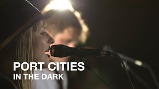 Port Cities | In The Dark | First Play Live