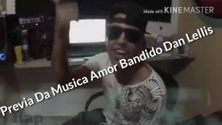 Prévia da música  Amor Bandido Dan Lellis