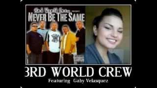3rd World Crew Ft. Gaby Velasquez(3rd World Assassin)