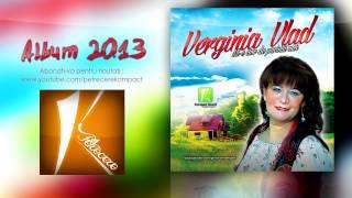 Verginia Vlad - Pentru toata lumea cant (Muzica de Petrecere 2013)