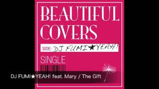 DJ FUMI★YEAH! feat. Mary / The Gift (槇原敬之/BLUEカバー)