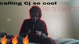 Calling Cj so cool (He answerd 100% Real)
