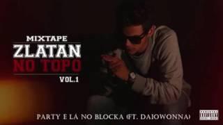 07. ZLÁTAN - PARTY É LÁ NO BLOCKA (FT. DAIOWONNA) (AUDIO)