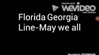 Florida  Georgia  line - may we all lyrics