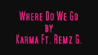 Where Do We Go by Karma Ft Remz G..wmv