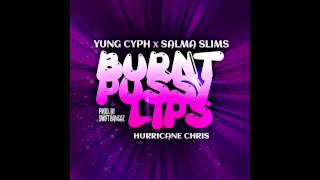 Burnt Pussy Lips (OFFICIAL SONG) Yung Cyph x Salma Slims x Hurricane Chris