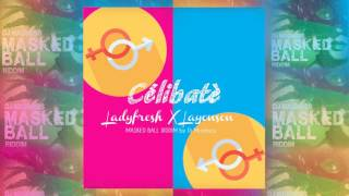 Célibatè - Ladyfresh & Layonson - MASKED BALL RIDDIM 2017 by DJ Madness