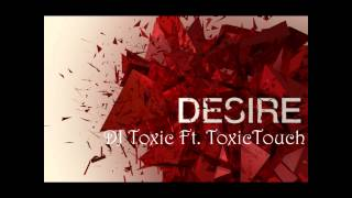 Desire - DJ Toxic Ft. ToxicTouch