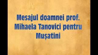 Mesajul doamnei prof. Mihaela Tanovici pentru Musatini