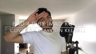 Bad 4 U - Imad Royal | cover by Xtayvion Kelsall