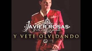 Javier Rosas - Y Vete Olvidando ( Oficial ) 2014 Completa ESTRENO
