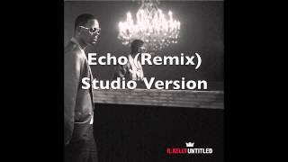 R. Kelly Echo (REMIX) feat. K. Michelle (STUDIO VERSION) Download