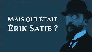Mais qui était Erik Satie ?