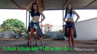 Tchuk tchuk-Mc THD e Mc Gui(Irmãs coreografias)