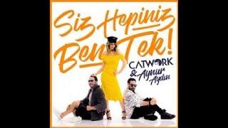 CATWORK & Aynur Aydın - SİZ HEPİNİZ BEN TEK [OFFİCAL LYCRİS]