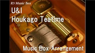 "U&I/Houkago Teatime [Music Box] (Anime ""K-On!"" Insert Song)"