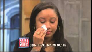 Did My Fiance Rape My Cousin (The Steve Wilkos Show)
