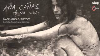 'Madrugada Quer Você' - Ana Cañas (Tô Na Vida)